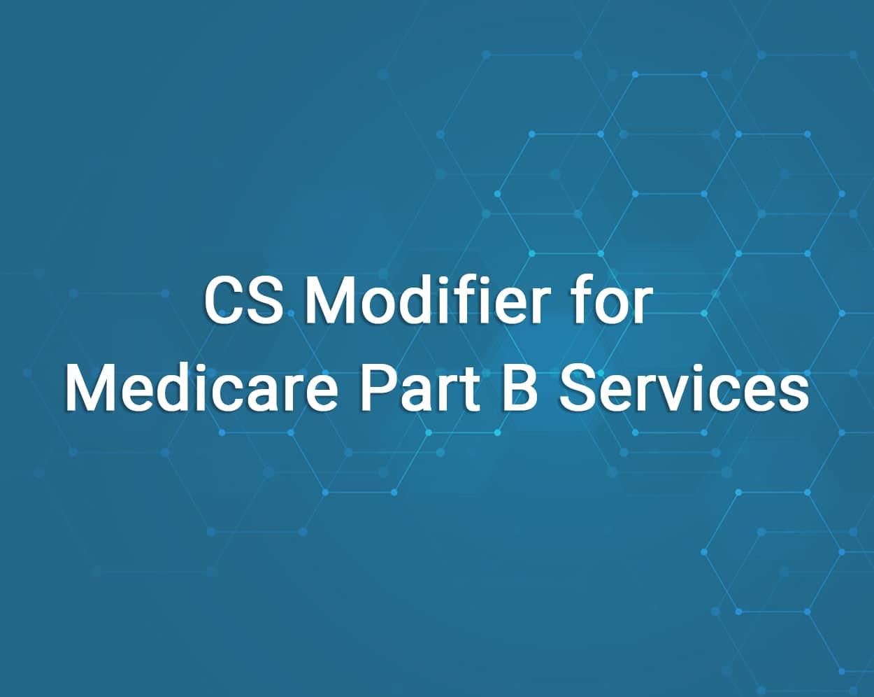 CS Modifier Medicare Part B