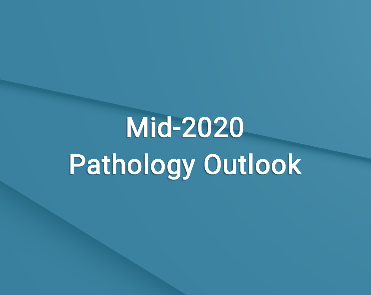 Mid 2020 Pathology Outlook