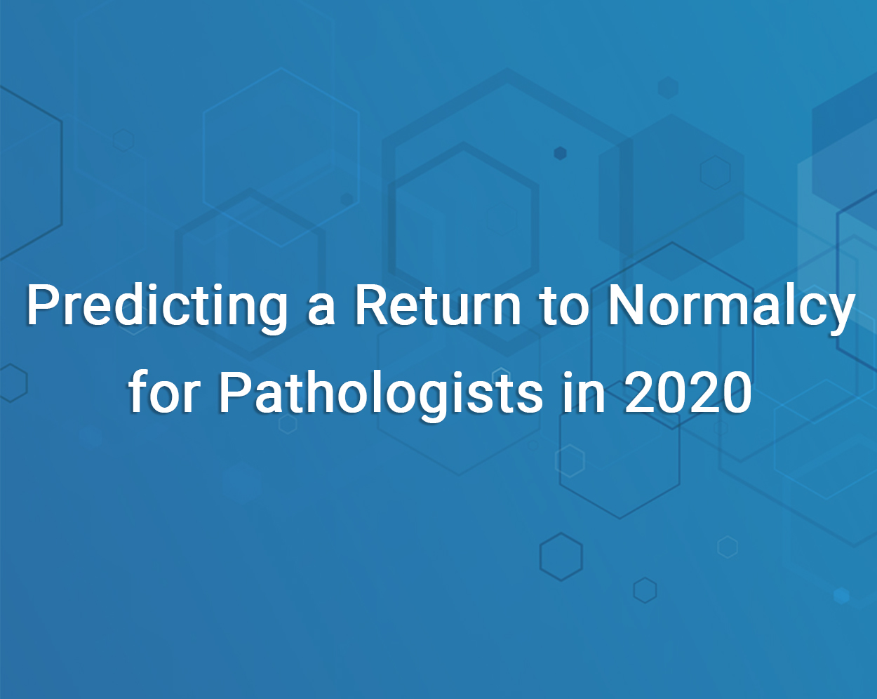 Pathologist Normalcy in 2020