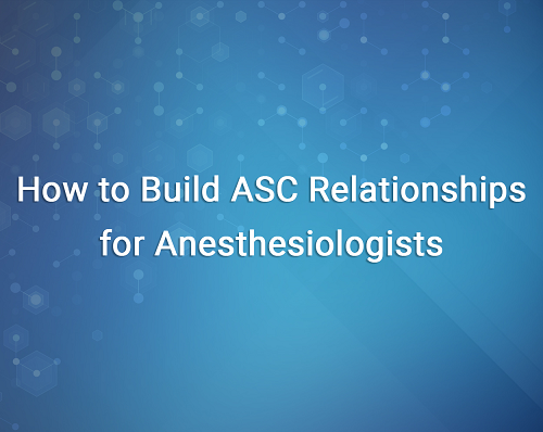 How to Build ASC Relationships for Anesthesiologists