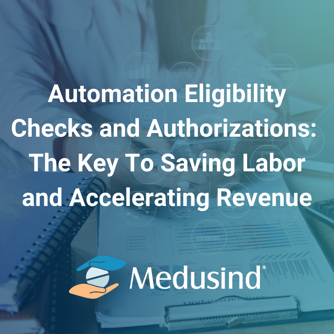 Automation Eligbility Checks and Authorizations: The Key To Saving Labor and Accelerating Revenue