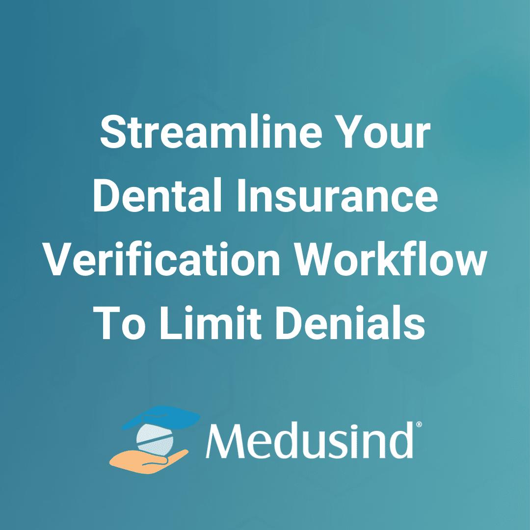 Streamline Your Dental Insurance Verification Workflow To Limit Denials
